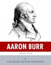 American Legends: The Life of Aaron Burr - Charles River Editors