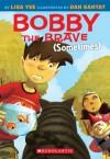 Bobby the Brave (Sometimes) (Bobby Vs Girls) - Lisa Yee, Dan Santat