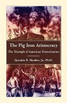 The Pig Iron Aristocracy, the Triumph of American Protectionism - Quentin R. Skrabec Jr.