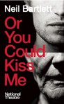 Or You Could Kiss Me - Neil Bartlett