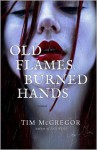 Old Flames, Burned Hands - Tim McGregor