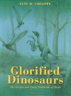 Glorified Dinosaurs: The Origin and Early Evolution of Birds - Luis M. Chiappe