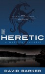 The Heretic A Mystical Parable - David Barker