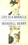 Life is a Miracle: An Essay Against Modern Superstition - Wendell Berry
