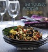 Seriously Simple Parties: Recipes, Menus & Advice for Effortless Entertaining - Diane Rossen Worthington, Yvonne Duivenvoorden