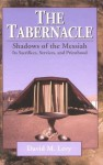 The Tabernacle--Shadows of the Messiah: Its Sacrifices, Services, and Priesthood - David M. Levy