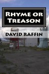 Rhyme or Treason (the hard fought illusion of choice) - David Raffin
