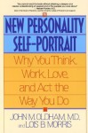 The New Personality Self-Portrait: Why You Think, Work, Love and Act the Way You Do - John Oldham, Lois B. Morris