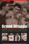 Beyond DiMaggio: Italian Americans in Baseball - Lawrence Baldassaro, Dom Dimaggio