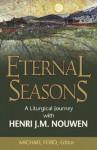 Eternal Seasons: A Liturgical Journey with Henri J.M. Nouwen - Henri J.M. Nouwen, Michael Ford