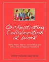 Orchestrating Collaboration at Work: Using Music, Improv, Storytelling, and Other Arts to Improve Teamwork - Arthur B. Vangundy