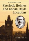Sherlock Holmes and Conan Doyle Locations: A Visitor's Guide - Allan Foster