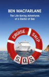 Cruise Ship SOS: The Life-Saving Adventures of a Doctor at Sea - Ben MacFarlane