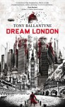 Dream London - Tony Ballantyne