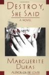 Destroy, She Said - Marguerite Duras, Barbara Bray