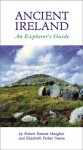 Ancient Ireland: An Explorer's Guide - Robert Meagher, Elizabeth Neave
