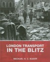 London Transport in the Blitz - Michael Baker