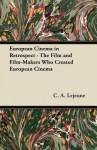 European Cinema in Retrospect - The Film and Film-Makers Who Created European Cinema - C.A. Lejeune