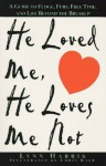 He Loved Me, He Loves Me Not: A Guide to Fudge, Fury, Free Time, and Life Beyond the Breakup - Lynn Harris, Chris Kalb