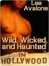 Wild, Wicked, And Haunted In Hollywood - Lee Avalone