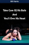 Take Care Of His Balls And You'll Own His Heart - Bill Harris