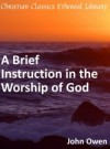A Brief Instruction in the Worship of God - John Owen, First Rate Publishers
