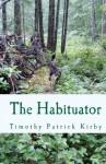 The Habituator - Timothy Patrick Kirby