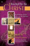Touched by the Christ: The Followers of Jesus Reflect on His Final Days - David Burke, Lloyd Larson