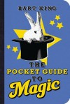 The Pocket Guide to Magic - Bart King