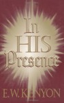 In His Presence - E.W. Kenyon