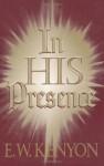 In His Presence - E.W. Kenyon