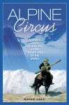 Alpine Circus: A Skier's Exotic Adventures at the Snowy Edge of the World - Michael Finkel