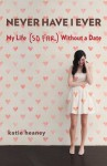 Never Have I Ever: My Life (So Far) Without a Date - Katie Heaney