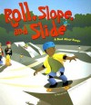 Roll, Slope, and Slide: A Book About Ramps (Amazing Science: Simple Machines) - Michael Dahl