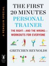 The First 20 Minutes Personal Trainer: The Right—and the Wrong—Workouts for Everyone (A Penguin Special from Hudson Street Press) (e-Initial) - Gretchen Reynolds