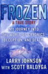 Frozen: My Journey into the World of Cryonics, Deception, and Death - Larry Johnson