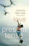 Love in the Present Tense - Catherine Ryan Hyde