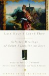 Late Have I Loved Thee: Selected Writings of Saint Augustine on Love - Augustine of Hippo, Susan B. Varenne, James J. O'Donnell