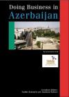 Doing Business in Azerbaijan - Nadine Kettaneh, Nadine Kettaneh, Jonathan Wallace, Jonathan Reuvid
