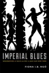 Imperial Blues: Geographies of Race and Sex in Jazz Age New York - Fiona I.B. Ngô