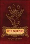 Five Wounds: An Illuminated Novel - Jonathan Walker, Dan Hallett