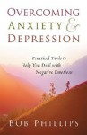 Overcoming Anxiety and Depression: Practical Tools to Help You Deal with Negative Emotions - Bob Phillips