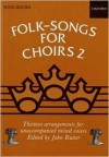 Folk Songs for Choirs: Book 2: Thirteen Arrangements for Unaccompanied Mixed Voices, All from the British Isles - John Rutter