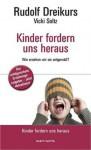 Kinder fordern uns heraus: Wie erziehen wir sie zeitgemäß? - Rudolf Dreikurs, Vicki Soltz, Jan-Uwe Rogge, Erik A. Blumenthal