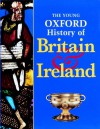 Young Oxford History Of Britain And Ireland - Mike Corbishley, John Gillingham, Rosemary Kelly