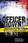 Officer Down! A Practical Tactical Guide to Surviving Injury in the Street - Andrew Dennis