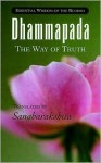 Dhammapada: The Way of Thruth - Gautama Buddha