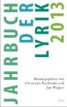 Jahrbuch der Lyrik 2013 - Christoph Buchwald, Jan Wagner