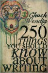 250 Things You Should Know About Writing - Chuck Wendig