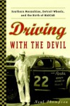 Driving with the Devil: Southern Moonshine, Detroit Wheels, and the Birth of NASCAR - Neal Thompson